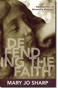 Defending the Faith- Apologetics in Women's Ministry book cover
